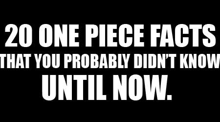 20 One Piece Facts That You Probably Didn't Know Until Now!!