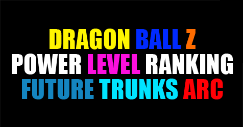 Dragon Ball Super Power Level Ranking – Post Future Trunks Arc